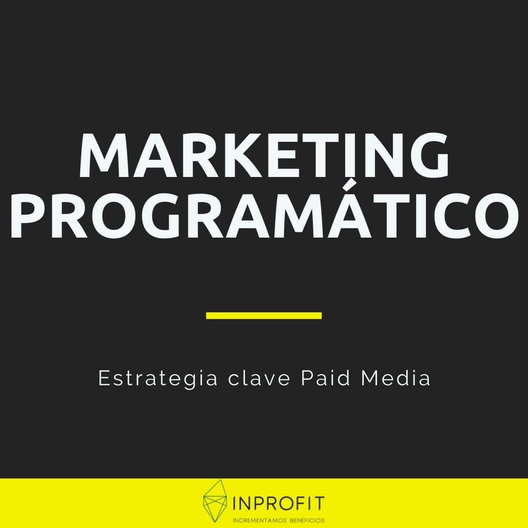 El marketing programático como eje en la publicidad digital Paid Media